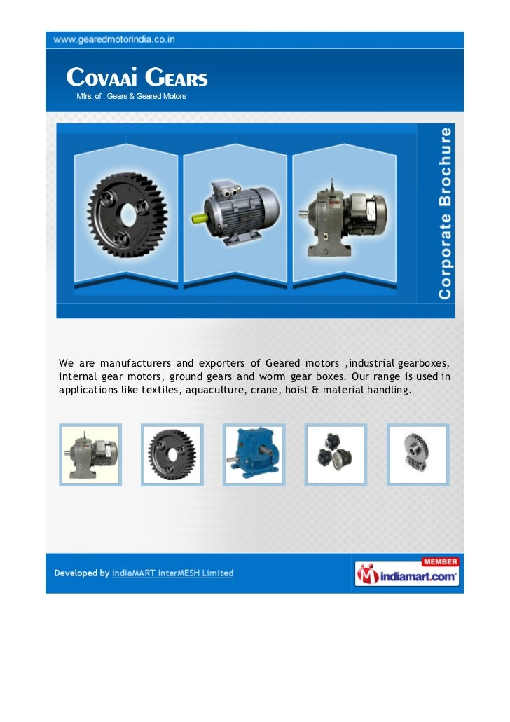 We are manufacturers and exporters of Geared motors ,industrial gearboxes,internal gear motors, ground gears and worm gear...