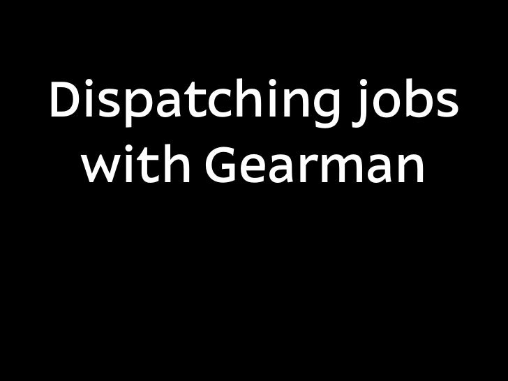 Dispatching jobs  with Gearman