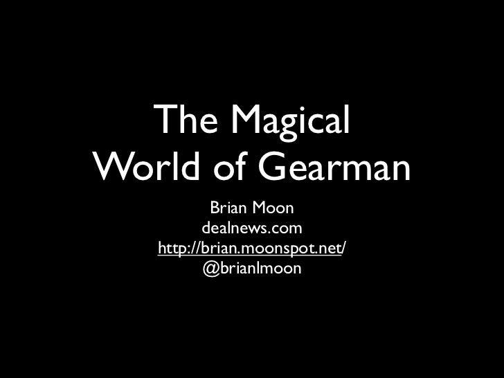 The MagicalWorld of Gearman           Brian Moon          dealnews.com   http://brian.moonspot.net/          @brianlmoon