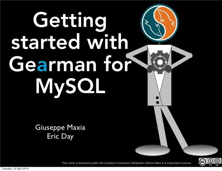 Gearman      for     MySQL             Giuseppe Maxia        MySQL Community Team Lead            Sun Microsystems        ...