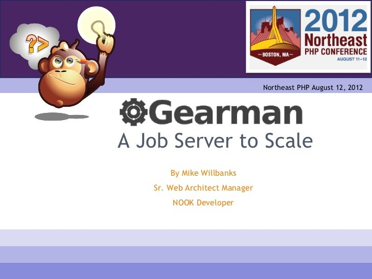 Northeast PHP August 12, 2012A Job Server to Scale       By Mike Willbanks   Sr. Web Architect Manager       NOOK Developer