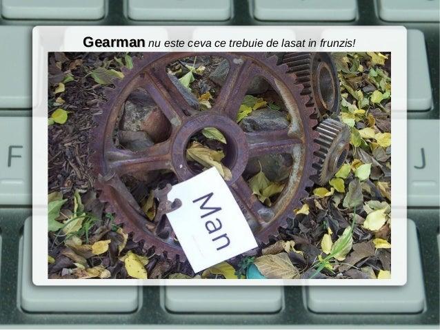Gearman nu este ceva ce trebuie de lasat in frunzis!