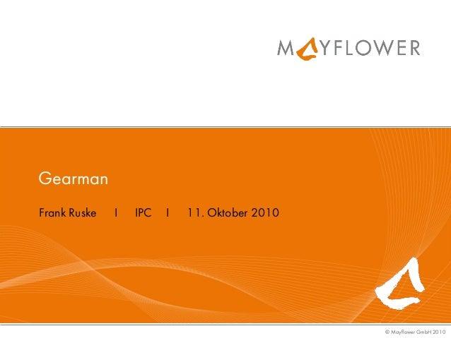 © Mayflower GmbH 2010 Gearman Frank Ruske I IPC I 11. Oktober 2010
