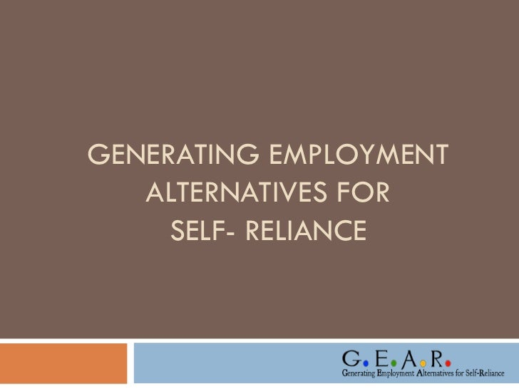GENERATING EMPLOYMENT   ALTERNATIVES FOR     SELF- RELIANCE