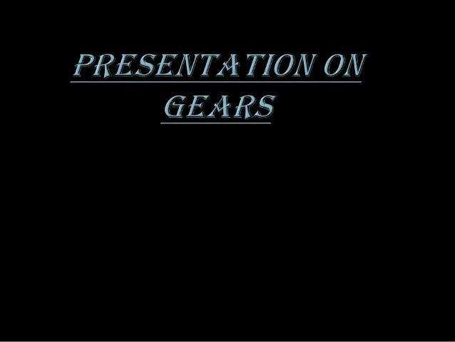 •Gear  defination •Gear & wheel •Advantages & disadvantages of gear. •Types of gear •Terminology •Gear trains