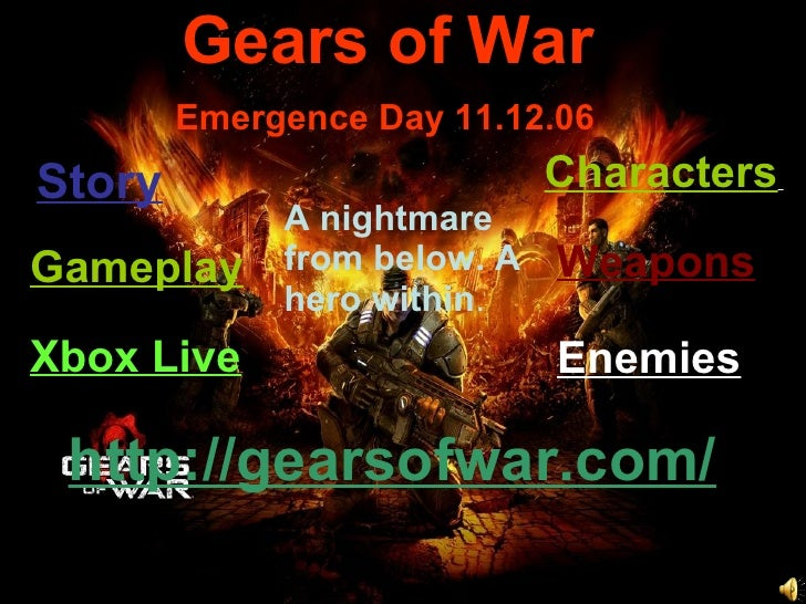 Gears of War Story A nightmare from below. A hero within .  Gameplay Characters   http://gearsofwar.com/ Emergence Day 11....