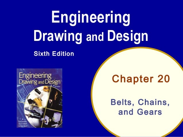 Engineering Drawing and Design Sixth Edition  Chapter 20 Belts, Chains, and Gears