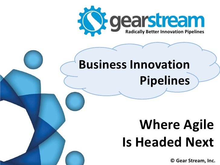 Radically Better Innovation PipelinesBusiness Innovation           Pipelines          Where Agile       Is Headed Next    ...