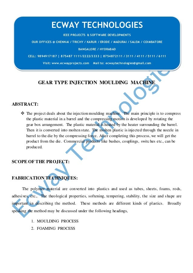 GEAR TYPE INJECTION MOULDING MACHINE ABSTRACT:  The project deals about the injection moulding machine. The main principl...