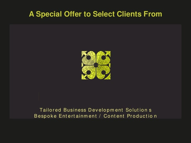 A Special Offer to Select Clients From    T ai l o r ed B u si n ess D ev el o p m en t So l u t i o n s B e sp o k e En t...