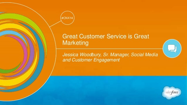 Track: Social Marketing  #CNX14  #CNX14  Great Customer Service is Great  Marketing  Jessica Woodbury, Sr. Manager, Social...