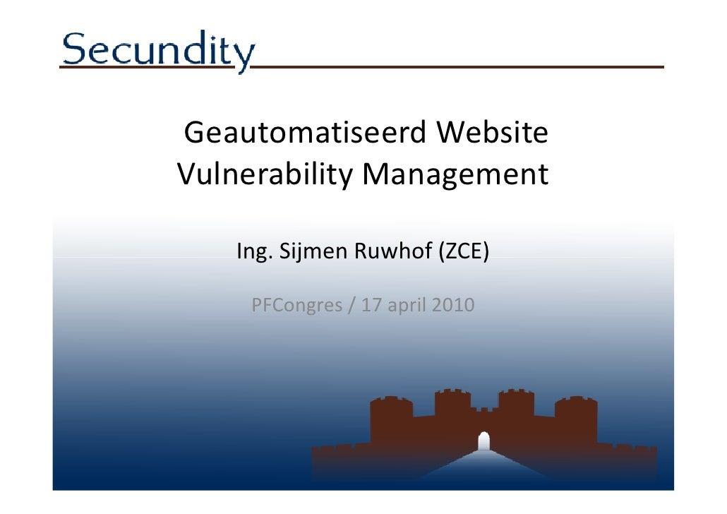 Geautomatiseerd Website Vulnerability Management     Ing. Sijmen Ruwhof (ZCE)      PFCongres / 17 april 2010