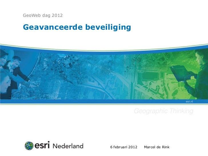 GeoWeb dag 2012Geavanceerde beveiliging                   6 februari 2012   Marcel de Rink