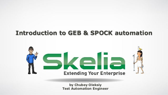 Introduction to GEB & SPOCK automation by Chubey Oleksiy Test Automation Engineer