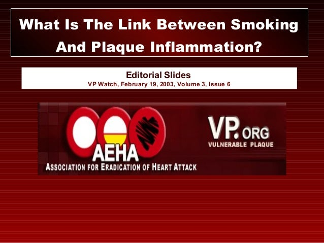 Editorial Slides VP Watch, February 19, 2003, Volume 3, Issue 6 What Is The Link Between Smoking And Plaque Inflammation?