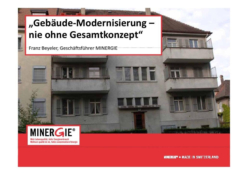 """""""Gebäude‐Modernisierung–                       gnieohneGesamtkonzept""""FranzBeyeler,GeschäftsführerMINERGIEFranz Beyel..."""