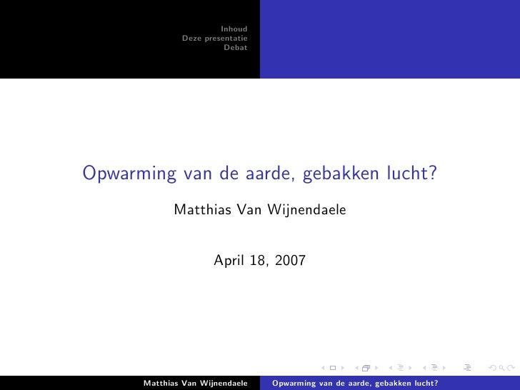 Inhoud               Deze presentatie                         Debat     Opwarming van de aarde, gebakken lucht?           ...