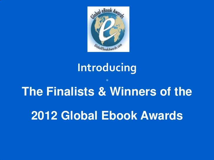 IntroducingThe Finalists & Winners of the 2012 Global Ebook Awards