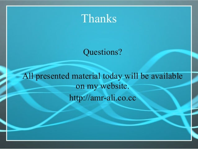 Thanks Questions? All presented material today will be available on my website. http://amr-ali.co.cc