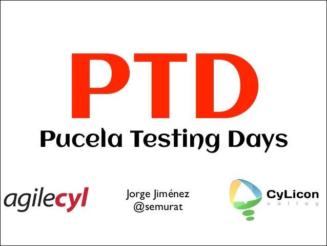 PTD  Pucela Testing Days Jorge Jiménez  @semurat