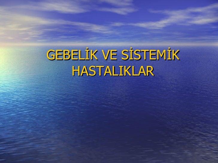 <ul><li>GEBELİK VE SİSTEMİK HASTALIKLAR </li></ul>