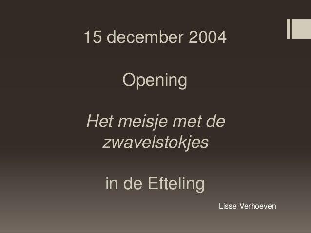 15 december 2004    OpeningHet meisje met de zwavelstokjes  in de Efteling                   Lisse Verhoeven