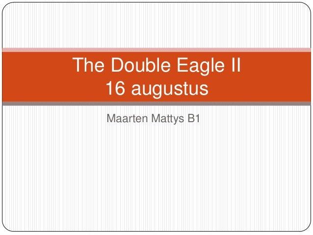 The Double Eagle II   16 augustus   Maarten Mattys B1