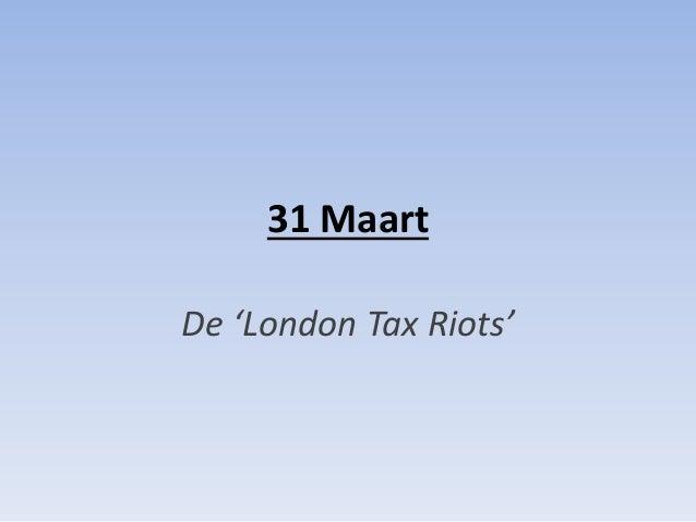 31 Maart De 'London Tax Riots'