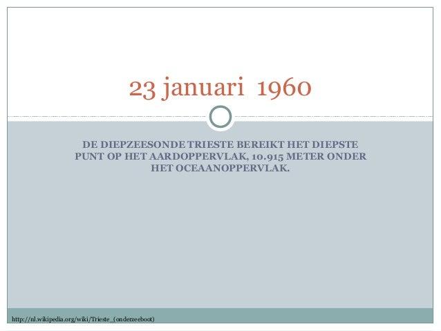 23 januari 1960 DE DIEPZEESONDE TRIESTE BEREIKT HET DIEPSTE PUNT OP HET AARDOPPERVLAK, 10.915 METER ONDER HET OCEAANOPPERV...