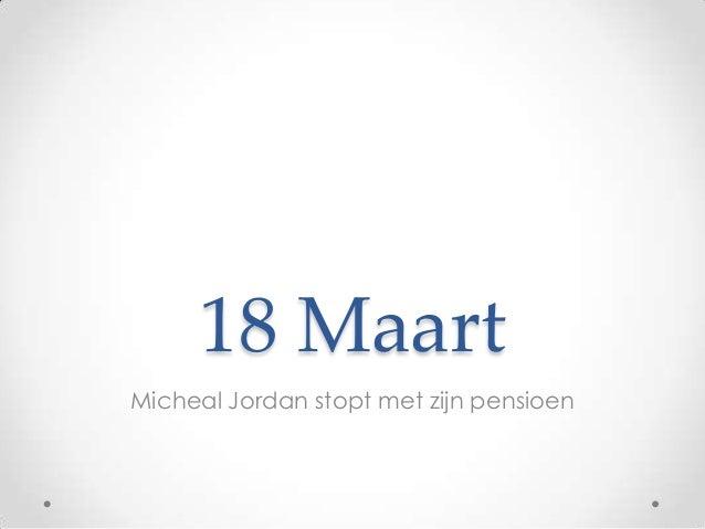 18 Maart Micheal Jordan stopt met zijn pensioen