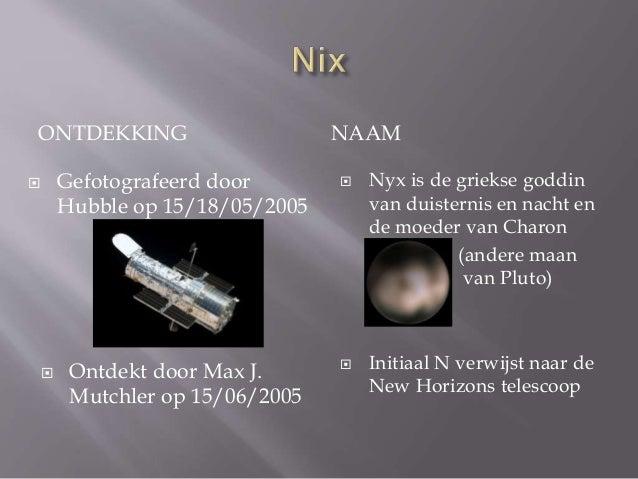 ONTDEKKING NAAM   Gefotografeerd door  Hubble op 15/18/05/2005   Ontdekt door Andrew J.  Steffl op 15/08/2005   Hydra: ...