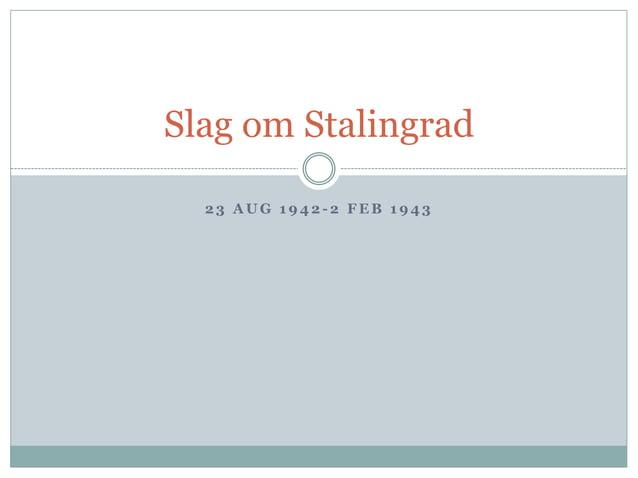 Slag om Stalingrad  23 AUG 1942 -2 FEB 1943