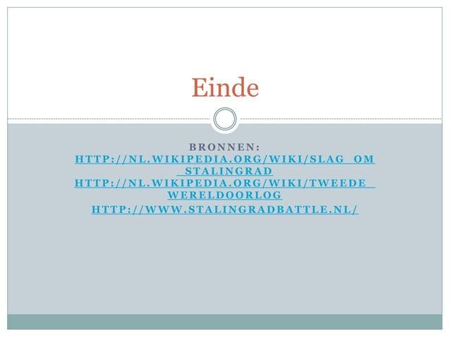 Einde  BRONNEN:  HTTP: / /NL.WIKIPEDIA.ORG/WIKI /SLAG_OM  _STALINGRAD  HTTP: / /NL.WIKIPEDIA.ORG/WIKI /TWEEDE_  WERELDOORL...