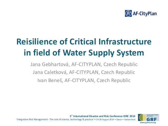 Reisilience of Critical Infrastructure  in field of Water Supply System  5th International Disaster and Risk Conference ID...