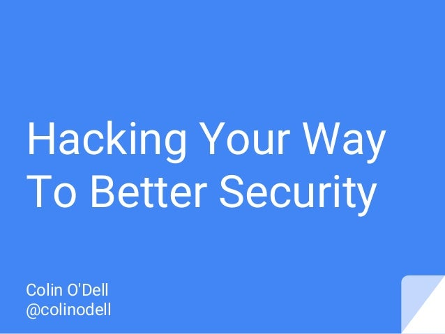 Hacking Your Way To Better Security Colin O'Dell @colinodell