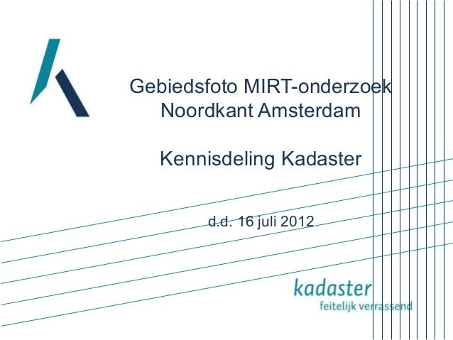 Gebiedsfoto MIRT-onderzoek  Noordkant Amsterdam   Kennisdeling Kadaster       d.d. 16 juli 2012