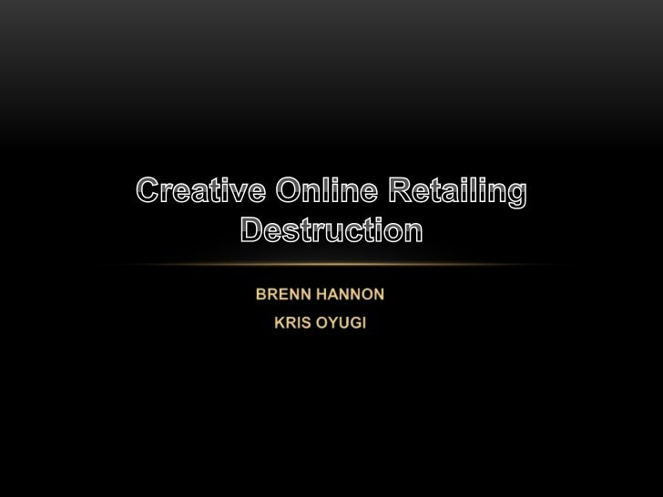 Brenn Hannon<br />Kris Oyugi<br />Creative Online Retailing Destruction<br />