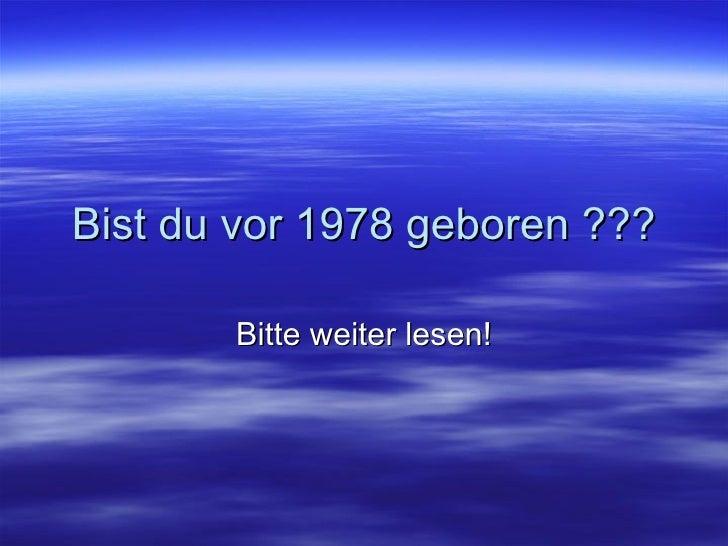 Bist du vor 1978 geboren ??? Bitte weiter lesen!