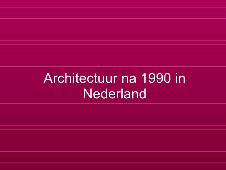 Architectuur na 1990 in Nederland