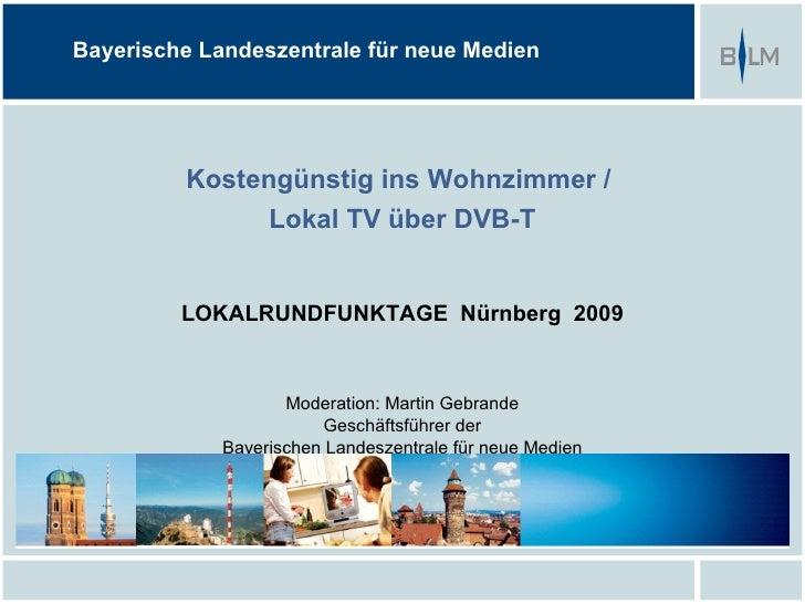 Bayerische Landeszentrale für neue Medien              Kostengünstig ins Wohnzimmer /                Lokal TV über DVB-T  ...