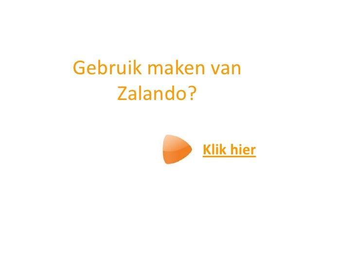 Gebruik maken van    Zalando?             Klik hier