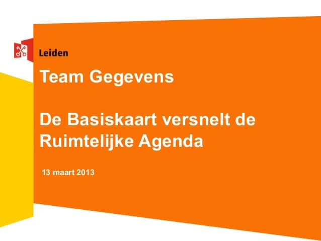 Team GegevensDe Basiskaart versnelt deRuimtelijke Agenda13 maart 2013