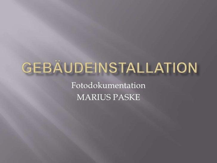 Fotodokumentation MARIUS PASKE