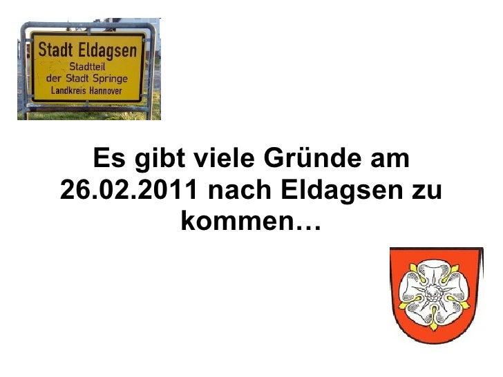 Es gibt viele Gründe am 26.02.2011 nach Eldagsen zu kommen…