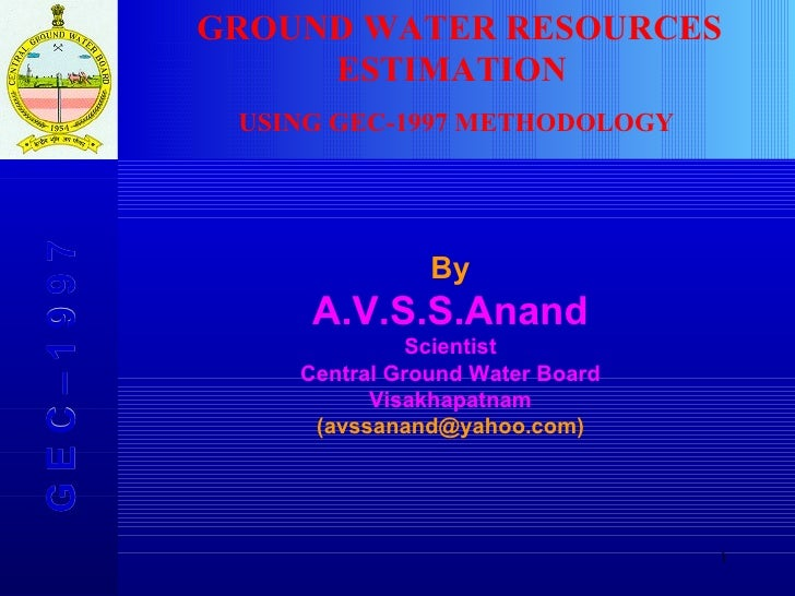 G E C – 1 9 9 7 By A.V.S.S.Anand Scientist Central Ground Water Board Visakhapatnam (avssanand@yahoo.com) GROUND WATER RES...