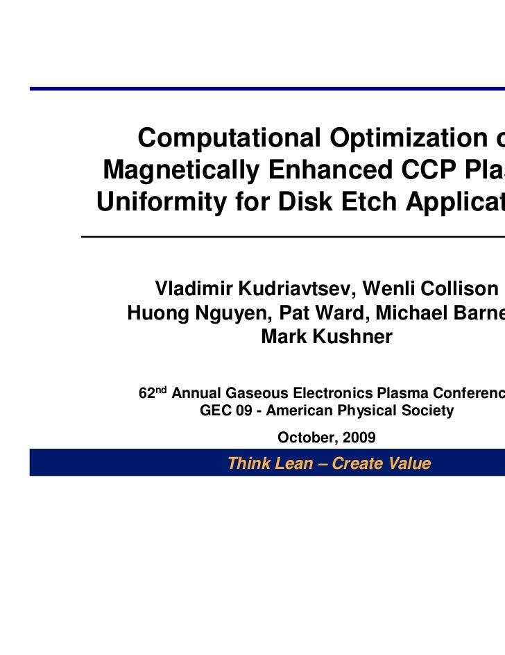 Computational Optimization ofMagnetically Enhanced CCP PlasmaUniformity for Disk Etch Applications    Vladimir Kudriavtsev...