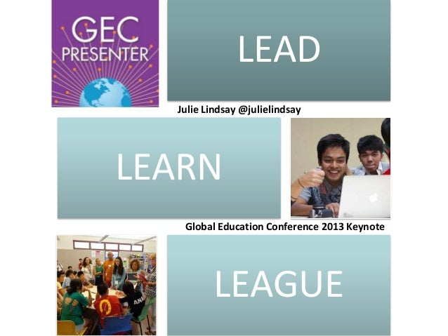 LEAD Julie Lindsay @julielindsay  LEARN Global Education Conference 2013 Keynote  LEAGUE