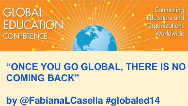 """""""ONCE YOU GO GLOBAL, THERE IS NO COMING BACK"""" by @FabianaLCasella #globaled14"""