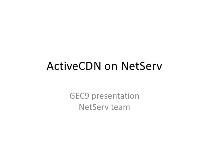 ActiveCDN on NetServ<br />GEC9 presentationNetServ team<br />