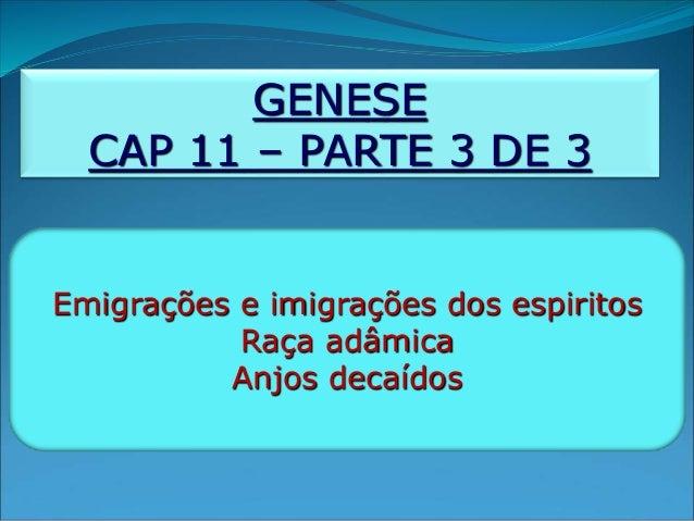 GENESE CAP 11 – PARTE 3 DE 3 Emigrações e imigrações dos espiritos Raça adâmica Anjos decaídos